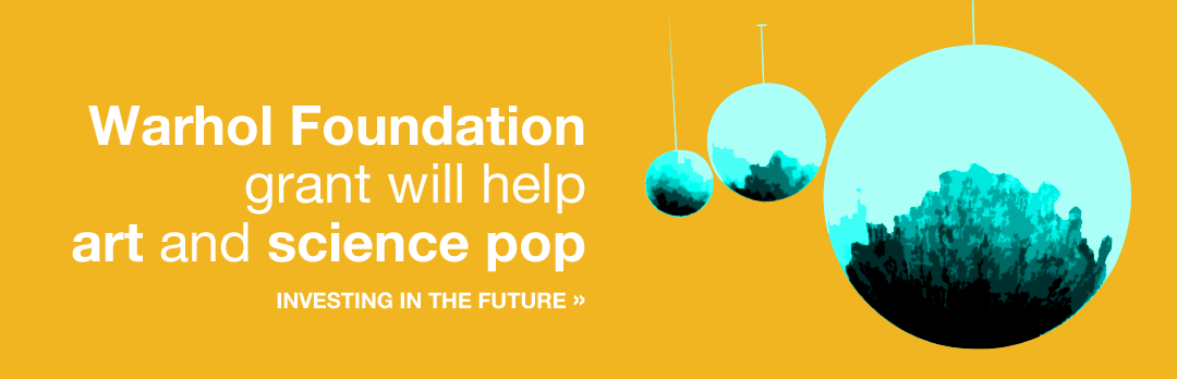 Warhol Foundation grant will help art and science pop